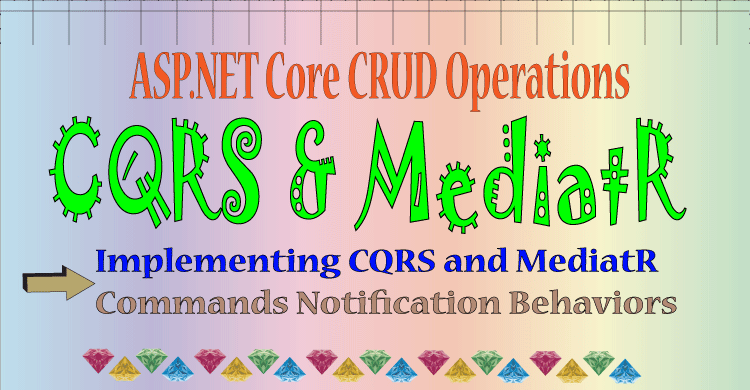 Implementing ASP.NET Core CRUD Operation with CQRS and MediatR Patterns